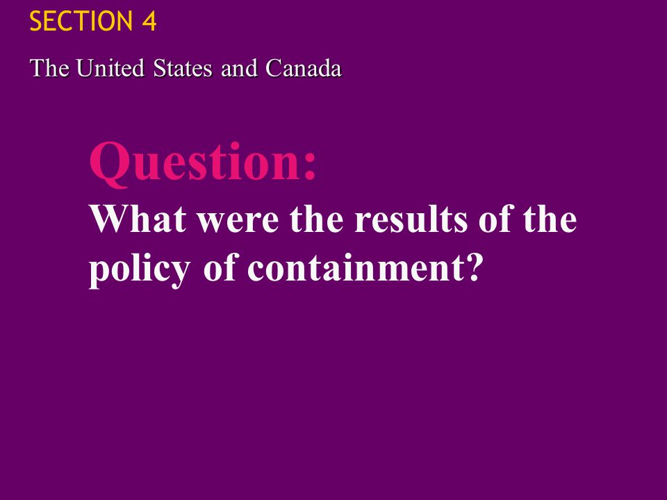 Question: What were the results of the policy of containment
