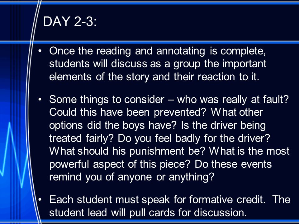 DAY 2-3: Once the reading and annotating is complete, students will discuss as a group the important elements of the story and their reaction to it.