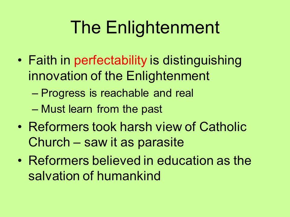 The Enlightenment Faith in perfectability is distinguishing innovation of the Enlightenment. Progress is reachable and real.