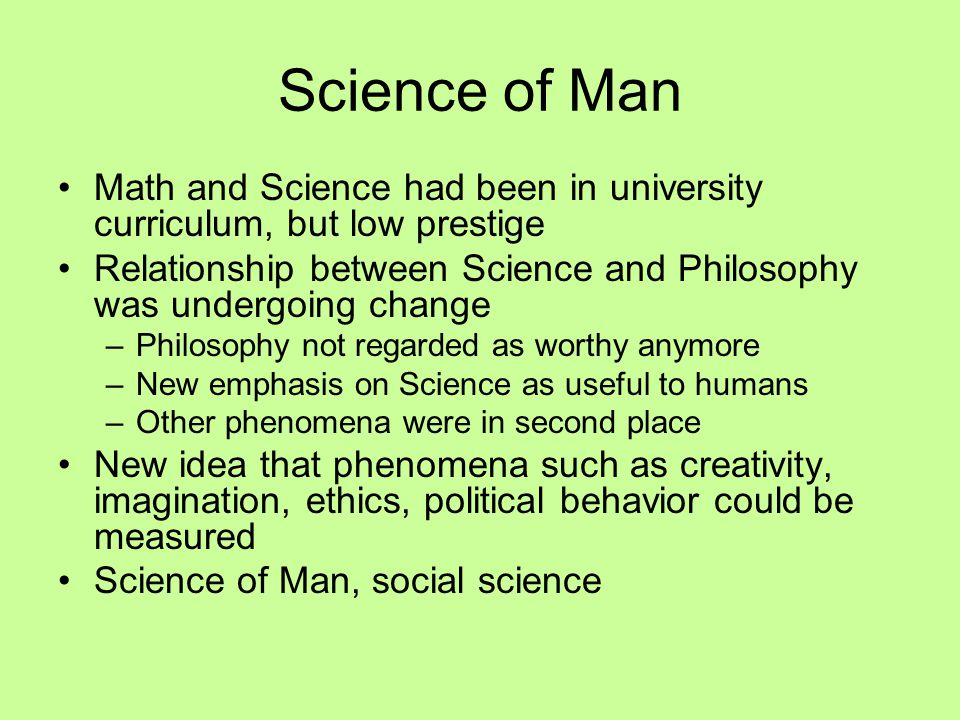 Science of Man Math and Science had been in university curriculum, but low prestige.