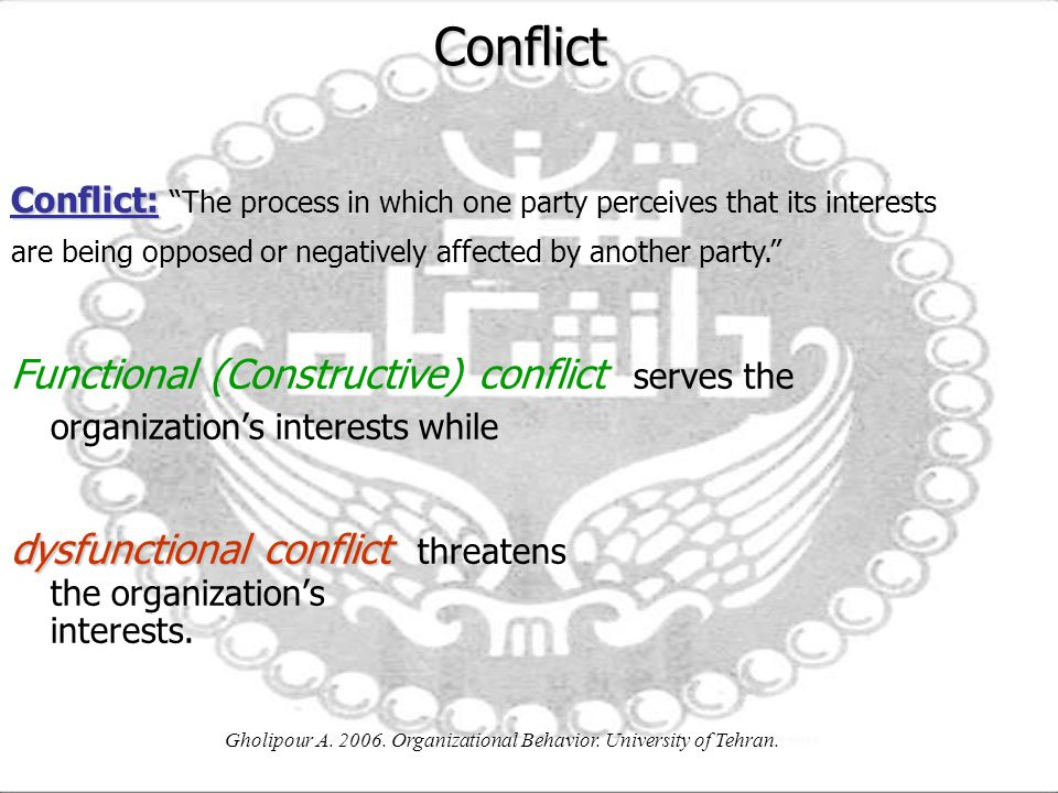 organizational behavior conflict management Since conflict has both positive as well as negative connotations and consequences, it must be looked into and managed for organizational benefit management must survey the situation to decide whether to stimulate conflict or to resolve it thomas and schmidt have reported that managers spend up to.