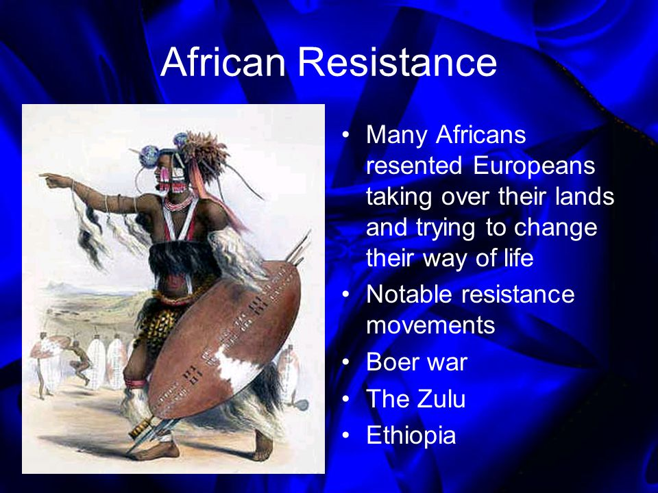 African Resistance Many Africans resented Europeans taking over their lands and trying to change their way of life.