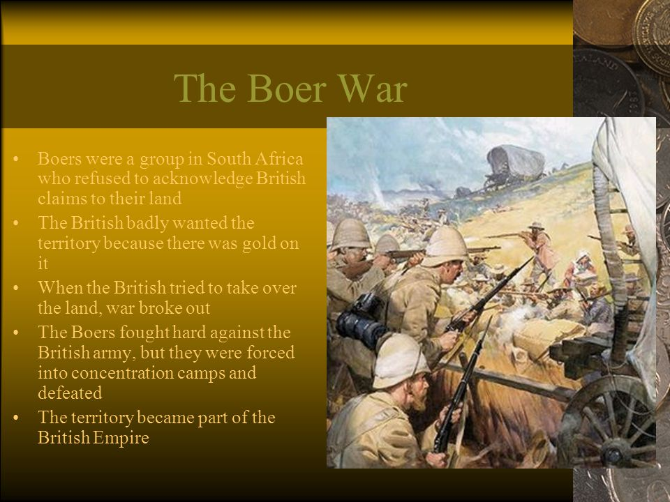 The Boer War Boers were a group in South Africa who refused to acknowledge British claims to their land.