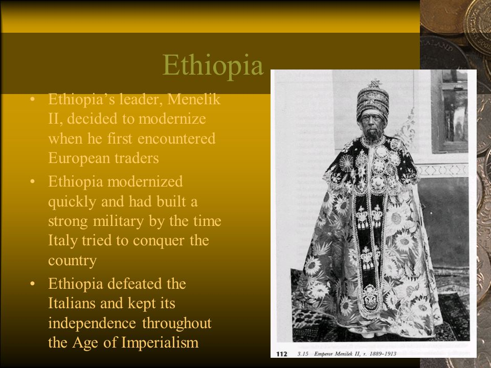 Ethiopia Ethiopia's leader, Menelik II, decided to modernize when he first encountered European traders.