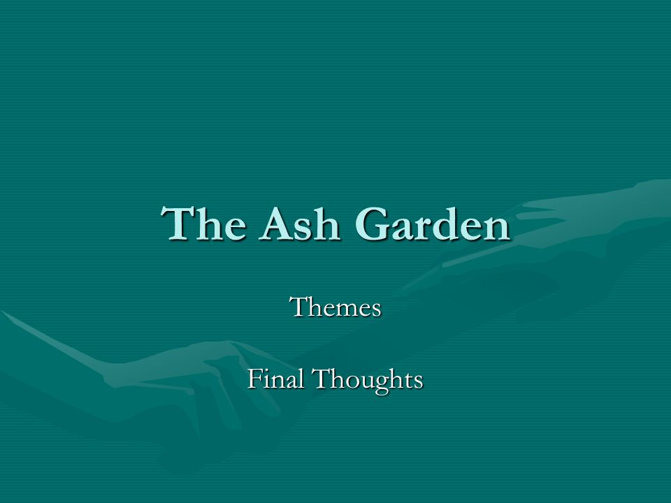The Ash Garden Themes Final Thoughts