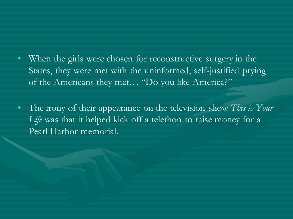When the girls were chosen for reconstructive surgery in the States, they were met with the uninformed, self-justified prying of the Americans they met… Do you like America