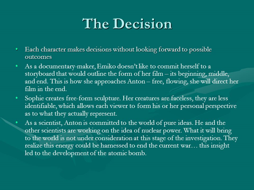 The Decision Each character makes decisions without looking forward to possible outcomes.