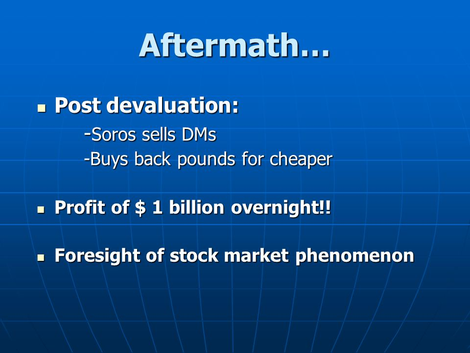 Aftermath… Post devaluation: -Soros sells DMs