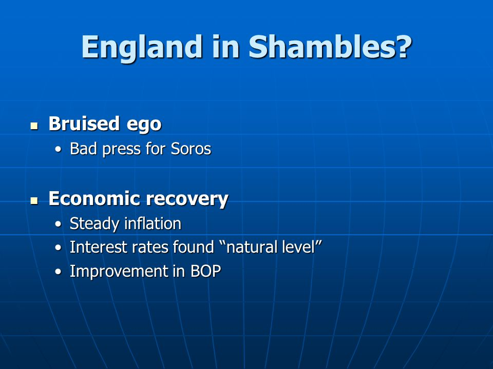 England in Shambles Bruised ego Economic recovery Bad press for Soros