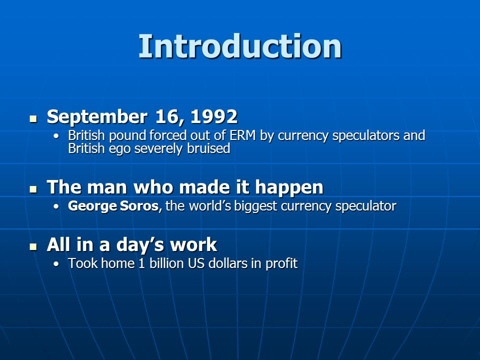 Introduction September 16, 1992 The man who made it happen