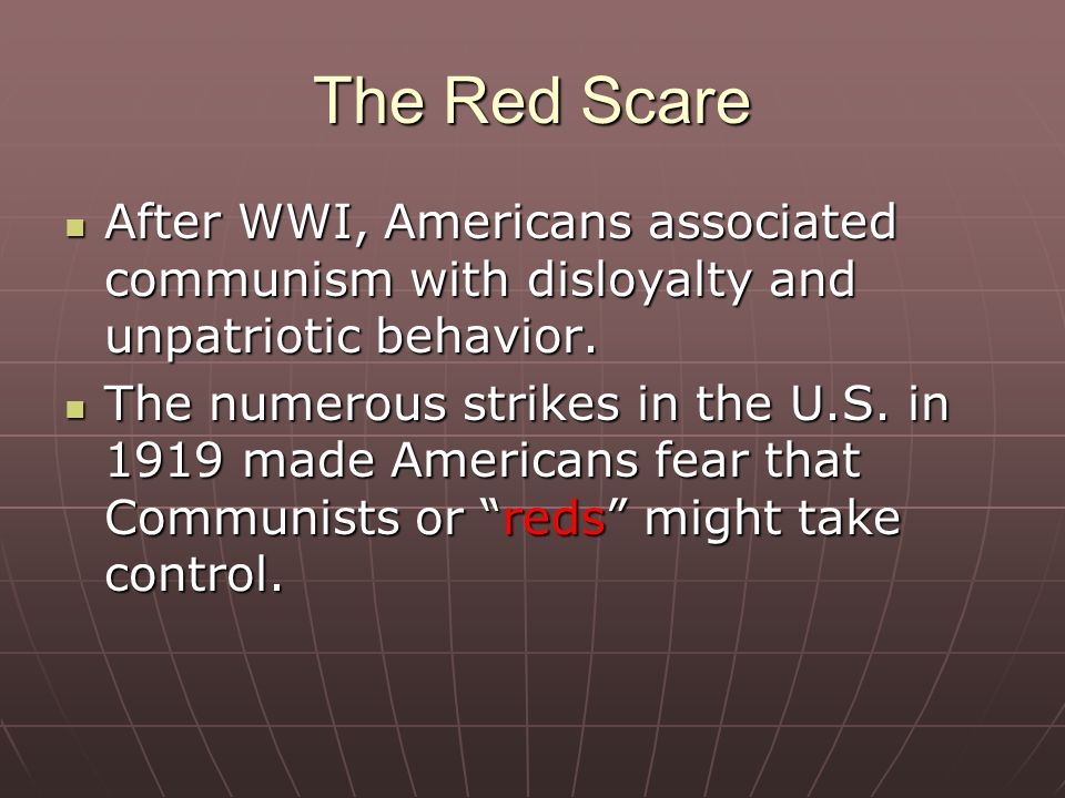 The Red Scare After WWI, Americans associated communism with disloyalty and unpatriotic behavior.