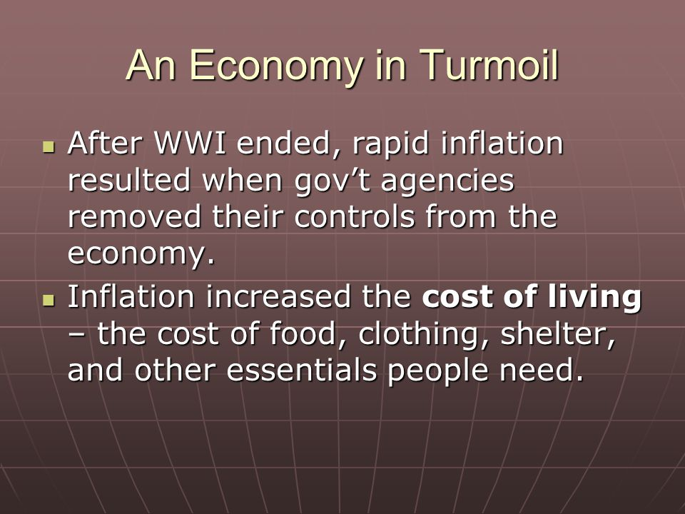 An Economy in Turmoil After WWI ended, rapid inflation resulted when gov't agencies removed their controls from the economy.