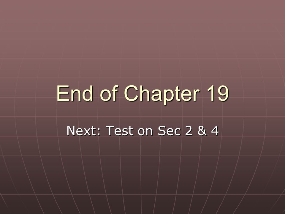 End of Chapter 19 Next: Test on Sec 2 & 4