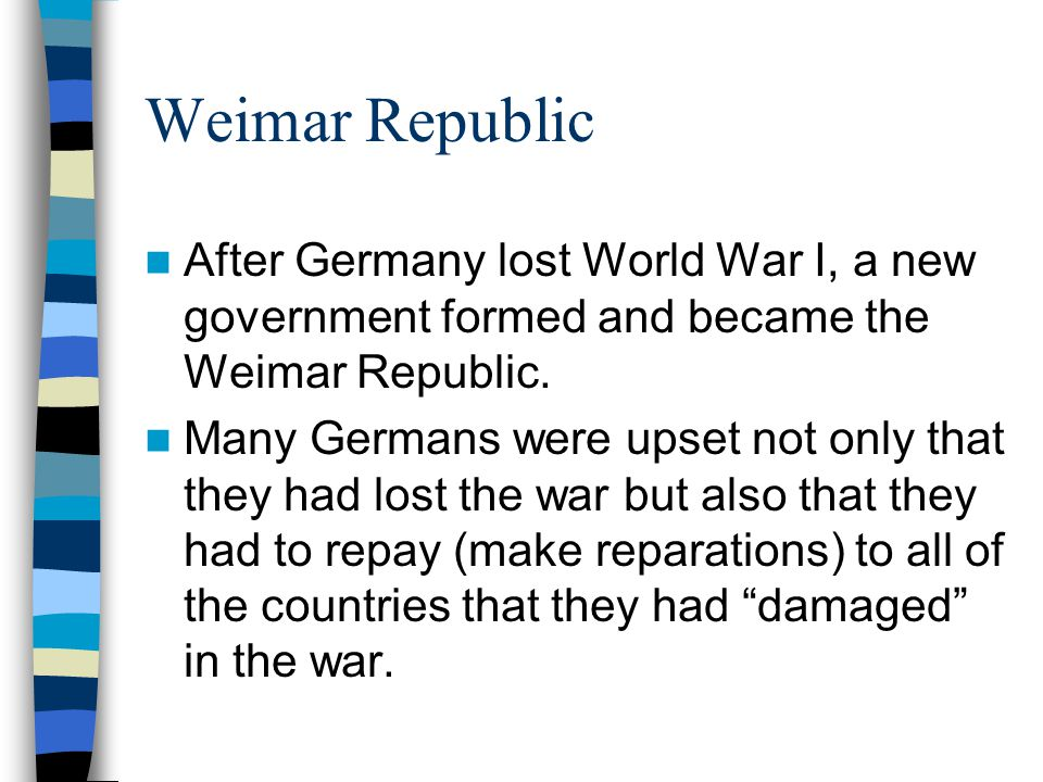 Weimar Republic After Germany lost World War I, a new government formed and became the Weimar Republic.
