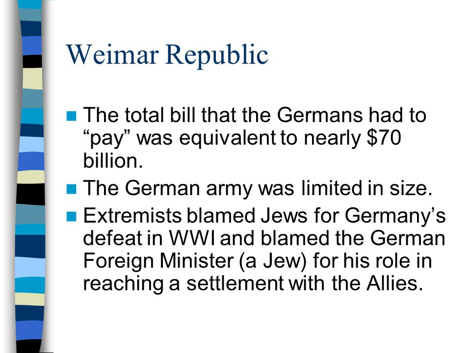 Weimar Republic The total bill that the Germans had to pay was equivalent to nearly $70 billion. The German army was limited in size.