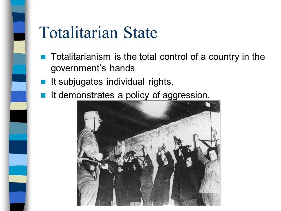 Totalitarian State Totalitarianism is the total control of a country in the government's hands. It subjugates individual rights.
