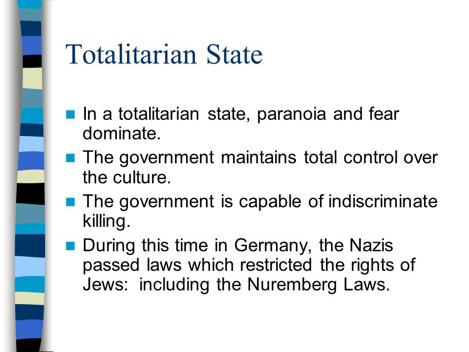 Totalitarian State In a totalitarian state, paranoia and fear dominate. The government maintains total control over the culture.