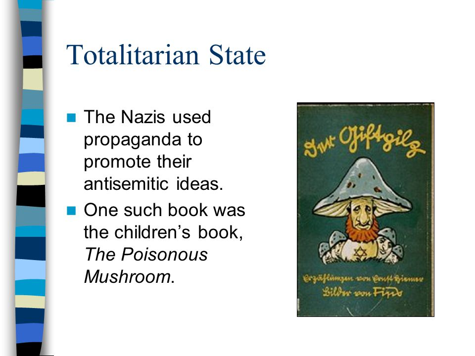 Totalitarian State The Nazis used propaganda to promote their antisemitic ideas. One such book was the children's book, The Poisonous Mushroom.