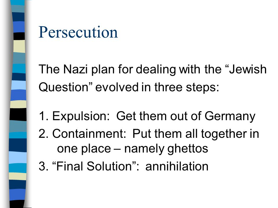 Persecution The Nazi plan for dealing with the Jewish