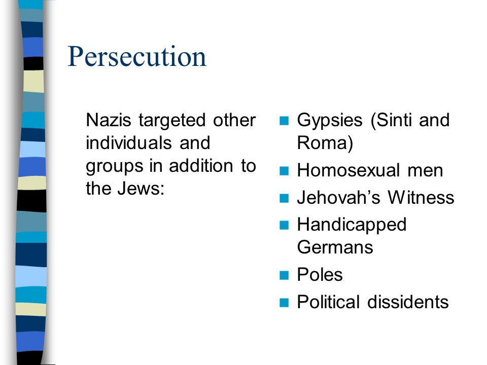 Persecution Nazis targeted other individuals and groups in addition to the Jews: Gypsies (Sinti and Roma)