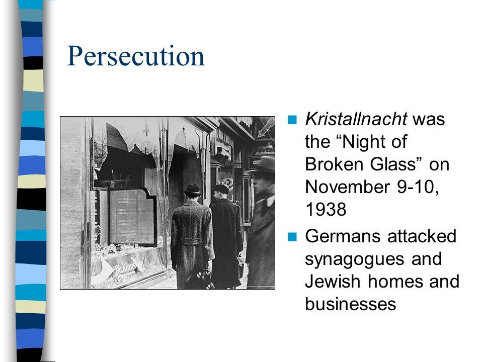 Persecution Kristallnacht was the Night of Broken Glass on November 9-10, 1938.