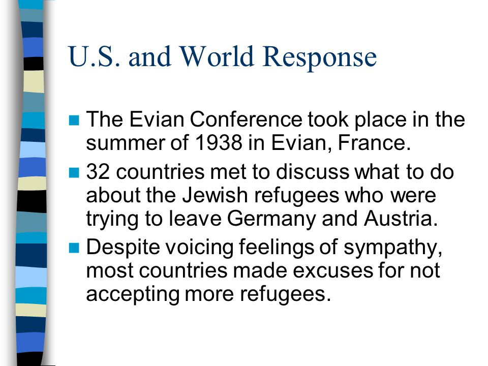 U.S. and World Response The Evian Conference took place in the summer of 1938 in Evian, France.