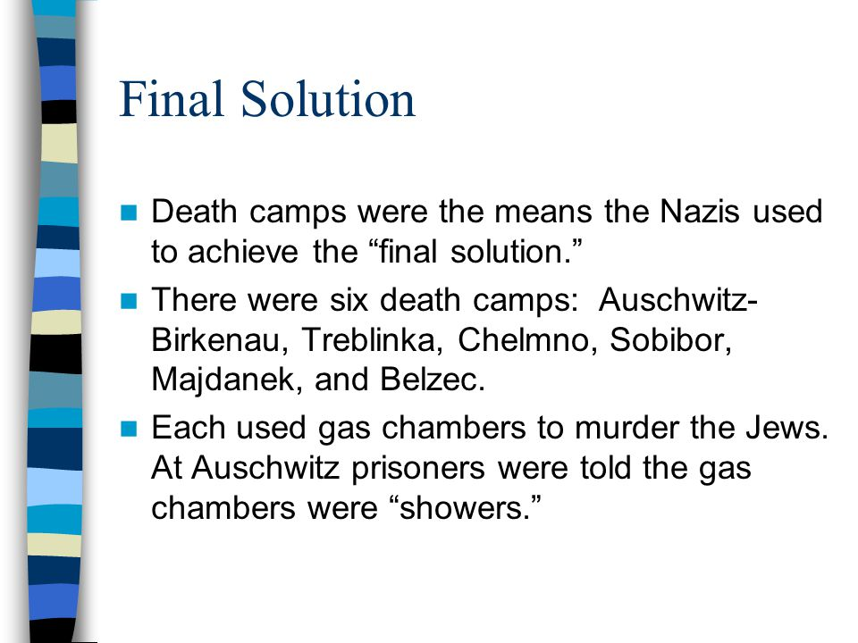 Final Solution Death camps were the means the Nazis used to achieve the final solution.