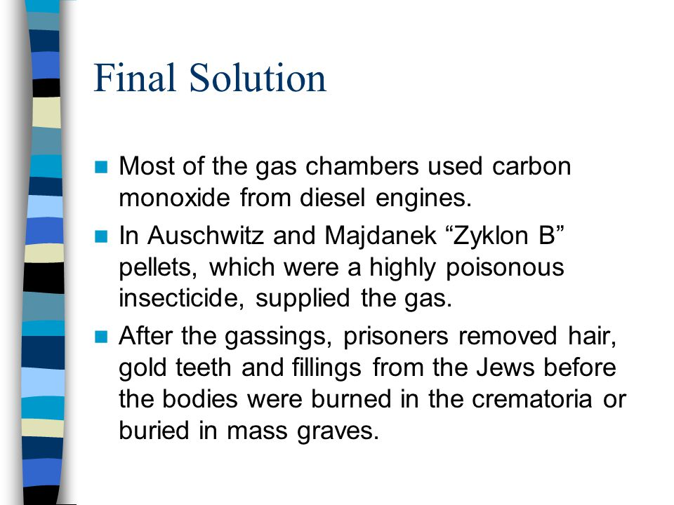 Final Solution Most of the gas chambers used carbon monoxide from diesel engines.