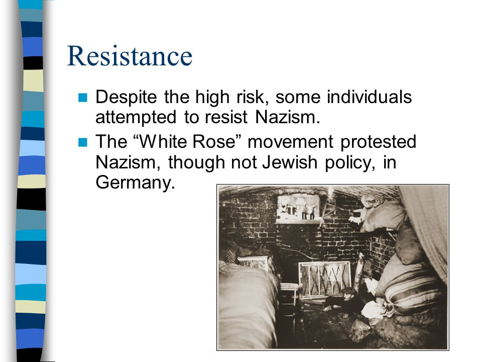 Resistance Despite the high risk, some individuals attempted to resist Nazism.