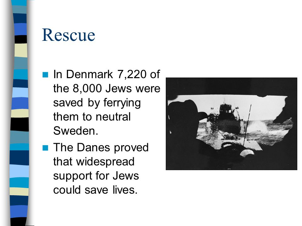 Rescue In Denmark 7,220 of the 8,000 Jews were saved by ferrying them to neutral Sweden.