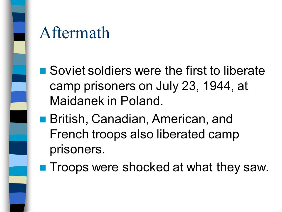 Aftermath Soviet soldiers were the first to liberate camp prisoners on July 23, 1944, at Maidanek in Poland.