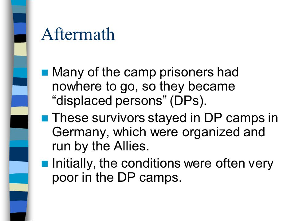 Aftermath Many of the camp prisoners had nowhere to go, so they became displaced persons (DPs).