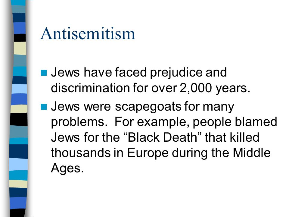 Antisemitism Jews have faced prejudice and discrimination for over 2,000 years.