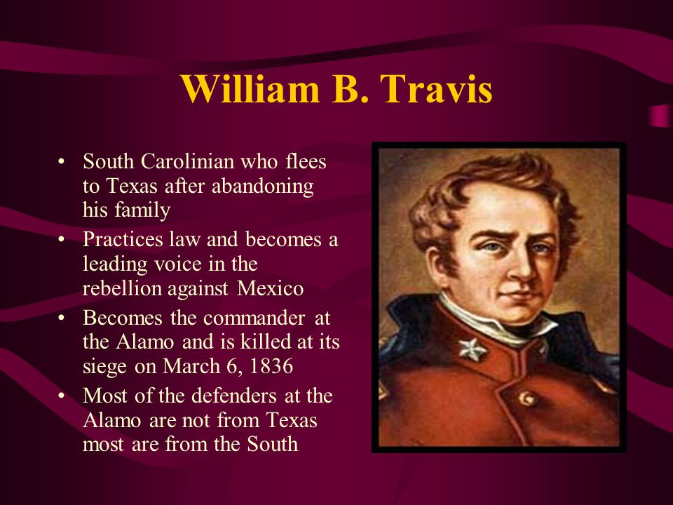 William B. Travis South Carolinian who flees to Texas after abandoning his family.