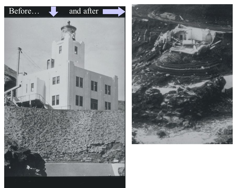 Before… and after Locally, the tsunami washed away the 5-story lighthouse at Scotch Cap, Alaska.