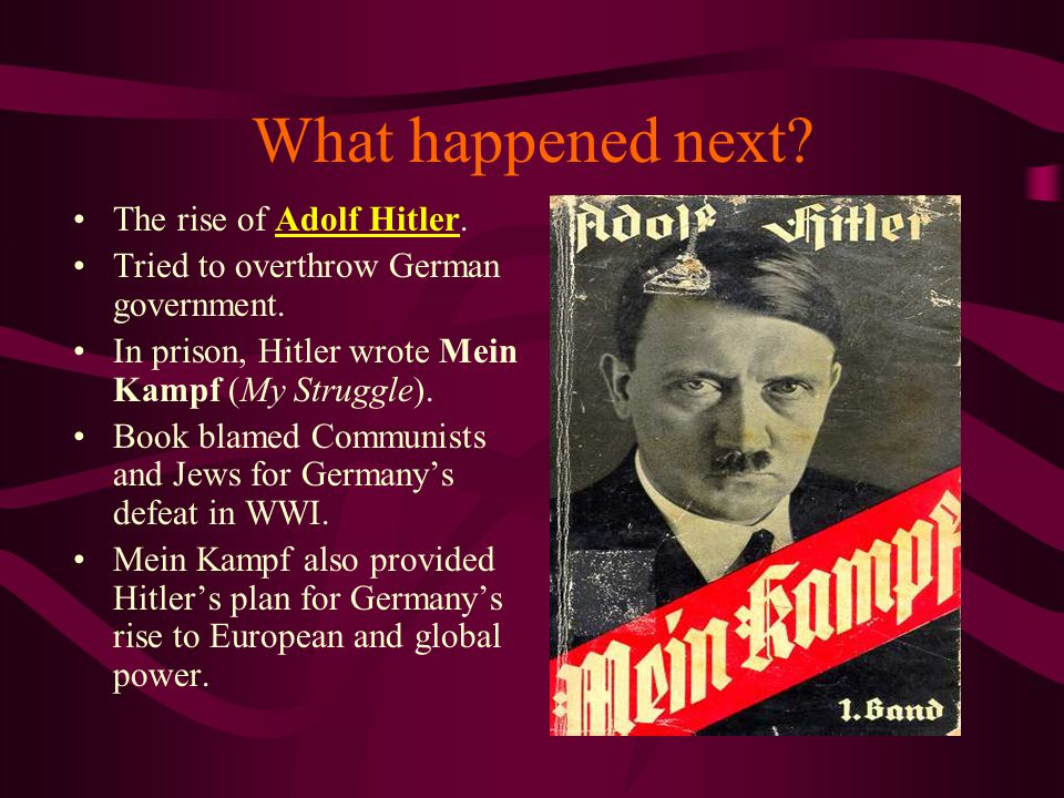 What happened next The rise of Adolf Hitler.