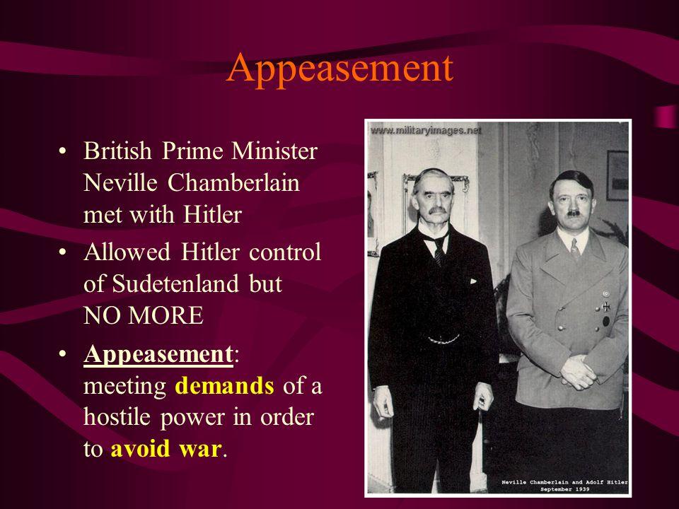 Appeasement British Prime Minister Neville Chamberlain met with Hitler