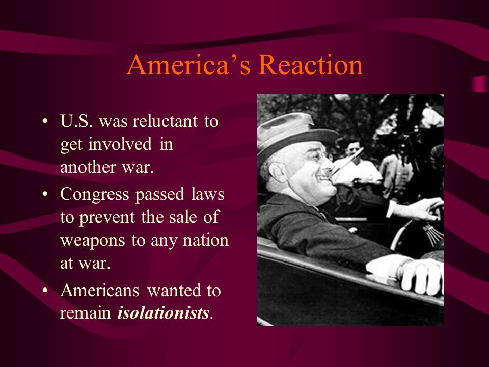 America's Reaction U.S. was reluctant to get involved in another war.