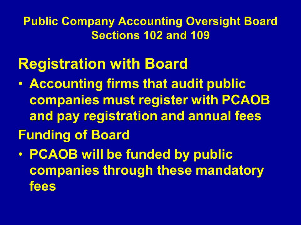 Public Company Accounting Oversight Board Sections 102 and 109