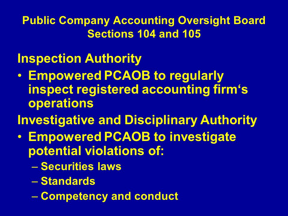 Public Company Accounting Oversight Board Sections 104 and 105