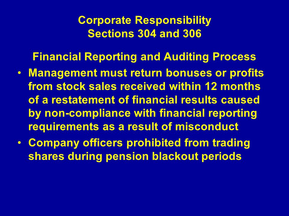 Corporate Responsibility Sections 304 and 306