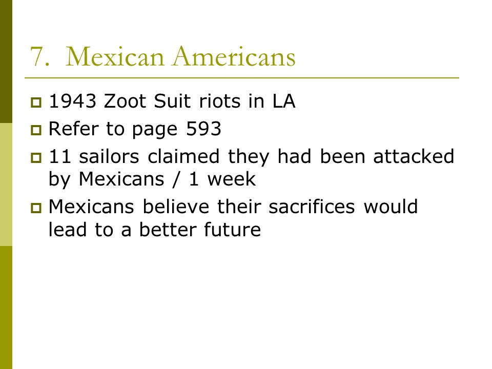 7. Mexican Americans 1943 Zoot Suit riots in LA Refer to page 593
