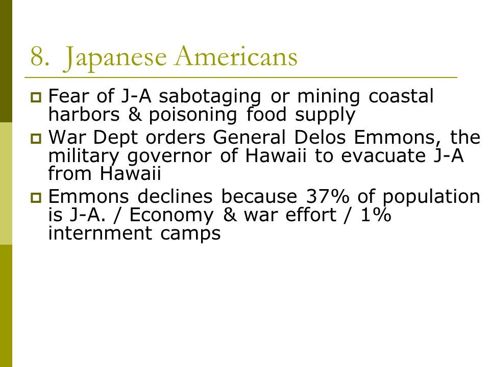 8. Japanese Americans Fear of J-A sabotaging or mining coastal harbors & poisoning food supply.