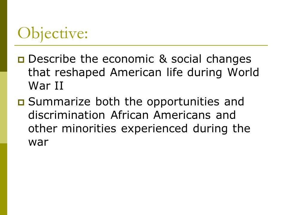 Objective: Describe the economic & social changes that reshaped American life during World War II.