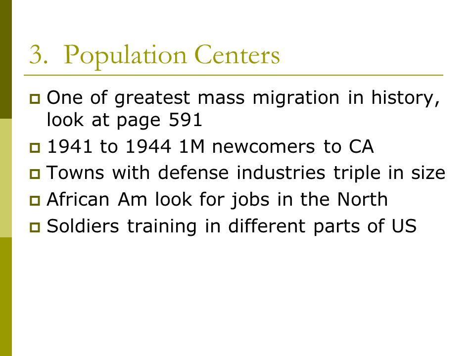 3. Population Centers One of greatest mass migration in history, look at page 591. 1941 to 1944 1M newcomers to CA.