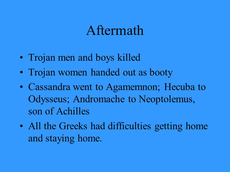 Aftermath Trojan men and boys killed Trojan women handed out as booty