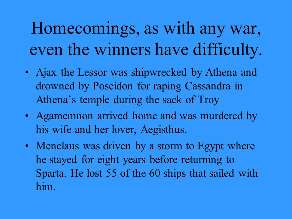 Homecomings, as with any war, even the winners have difficulty.
