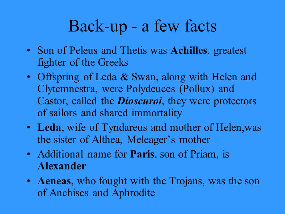 Back-up - a few facts Son of Peleus and Thetis was Achilles, greatest fighter of the Greeks.