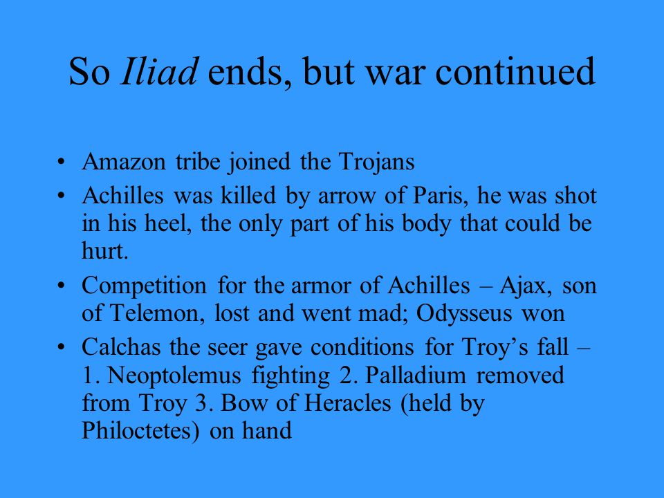 So Iliad ends, but war continued