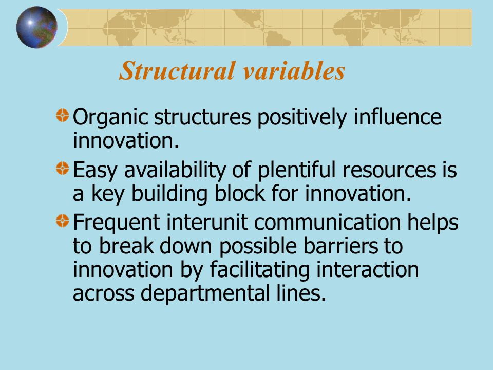 Structural variables Organic structures positively influence innovation.